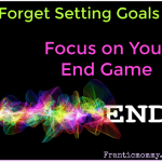 My very first Huffington Post Article! Forget Setting Goals: Focus on Your End Game